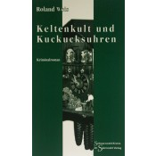 Keltenkult und Kuckucksuhren (Roland Weis)